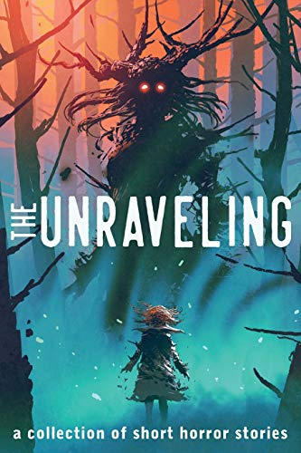 Compare Textbook Prices for The Unraveling: A Collection of Short Horror Stories  ISBN 9781736012505 by Tarbet, TJ,Smith, Alexander Gordon,Drake, Maxwell Alexander,VanZanten, Chadd,Wheeler, E.B.,Keller, Tim,Nelson, Mike,Bishop, Eric,Jensen, McKel,Taylor, Gabriel