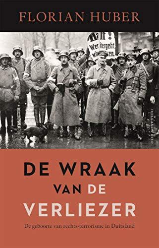 De wraak van de verliezers: De opkomst van rechts-terrorisme in Duitsland (Dutch Edition)