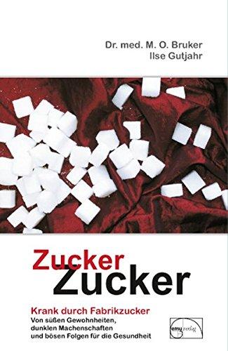 Zucker, Zucker: ... krank durch Fabrikzucker. Von süssen Gewohnheiten, dunklen Machenschaften und bösen Folgen für unsere Gesundheit: Krank durch ... für unsere Gesundheit (Aus der Sprechstunde)