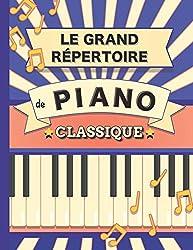 Le Grand Répertoire de Piano Classique: 70 partitions de Chopin, Bach, Beethoven, Brahms, Debussy, Mozart, Mendelssohn, Rachmaninoff, Schubert, Schumann, Tchaïkovski etc.