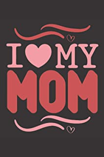 I Love My Mom: Valentine Day Gift Journal Notebook For Your Mom