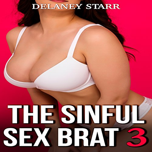 The Sinful Sex Brat 3                   By:                                                                                                                                 Delaney Starr                               Narrated by:                                                                                                                                 Joe Formichella                      Length: 21 mins     Not rated yet     Overall 0.0