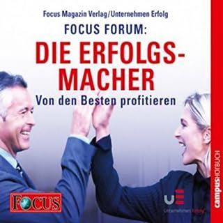 Focus Forum: Die Erfolgsmacher. Von den Besten profitieren                   Autor:                                                                                                                                 Sabine Asgodom,                                                                                        Jörg Löhr,                                                                                        Monika Matschnig                               Sprecher:                                                                                                                                 Manfred Wagner                      Spieldauer: 7 Std. und 29 Min.     147 Bewertungen     Gesamt 3,5