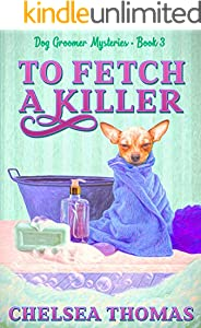 To Fetch a Killer (Dog Groomer Mysteries Book 3)