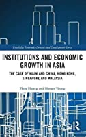 Institutions and Economic Growth in Asia: The Case of Mainland China, Hong Kong, Singapore and Malaysia (Routledge Economic Growth and Development Series)
