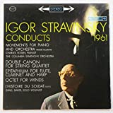 Igor Stravinsky Conducts (1961) Movements for Piano and Orchestra, Rosen, Pianist: Double Canon for String Quartet: Epitaphium for Flute, Clarinet and Harp: Octet for Winds: L'histoire Du Soldat (Suite): Israel Baker, Solo Violinist