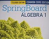 SpringBoard Algebra 1, Common Core Edition, Teacher Edition