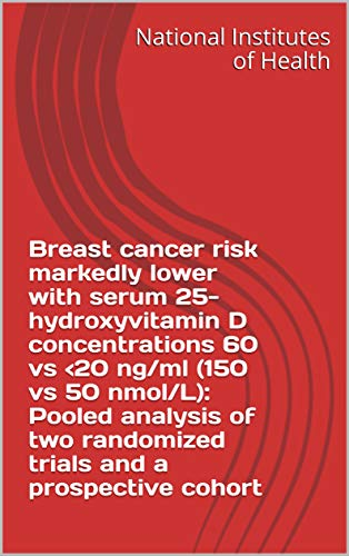 Breast cancer risk markedly lower with serum 25-hydroxyvitamin D concentrations 60 vs