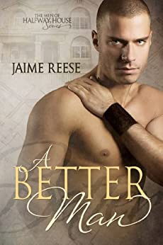 [Jaime Reese]のA Better Man (The Men of Halfway House Book 1) (English Edition)