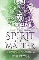 The Spirit of the Matter: Mysore Style Ashtanga Yoga and the metaphysics of Yoga Taravali
