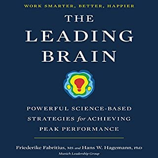 The Leading Brain     Powerful Science-Based Strategies for Achieving Peak Performance              By:                                                                                                                                 Friederike Fabritius,                                                                                        Hans W. Hagemann                               Narrated by:                                                                                                                                 Karen Saltus                      Length: 8 hrs and 15 mins     55 ratings     Overall 4.3