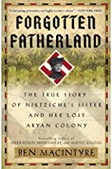 Forgotten Fatherland: The True Story of Nietzsche's Sister and Her Lost Aryan Colony Kindle Edition