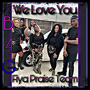 We Love You (feat. Fiya Praise Team)