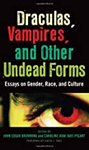 Draculas, Vampires, and Other Undead Forms: Essays on Gender, Race, and Culture