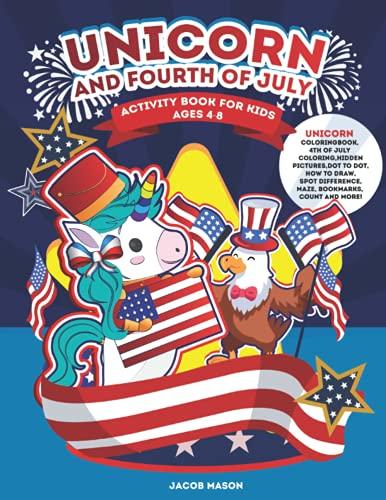 Libro de actividades para niños de 4 a 8 años: unicornio para colorear 4 de julio, imágenes ocultas, punto a punto, cómo dibujar, cuenta y mucho más. (Libros de unicornio para...