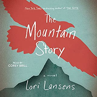 The Mountain Story                   By:                                                                                                                                 Lori Lansens                               Narrated by:                                                                                                                                 Corey Brill                      Length: 10 hrs and 3 mins     270 ratings     Overall 4.4