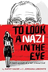 To Look a Nazi in the Eye: A Teen's Account of a War Criminal Trial by Kathy Kacer with Jordana Lebowitz