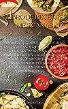 Libro De Recetas Mexicanas: La Mejor Guía para Cocinar Deliciosas, Rápidas y Fáciles Recetas Mexicanas para Disfrutar en la Comodidad de su Propio ... Cocina para Principiantes (Spanish Version)