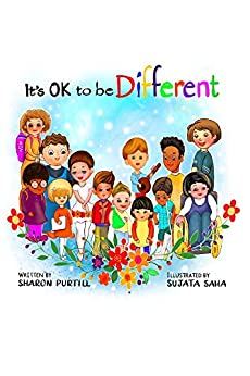 It's OK to be Different: A Children's Picture Book About Diversity and Kindness by [Sharon Purtill, Sujata Saha]