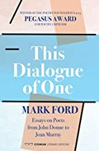 This Dialogue of One: Essays on Poets from John Donne to Joan Murray by Mark Ford (2015-10-01)