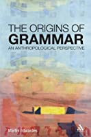 The Origins of Grammar: An Anthropological Perspective by Martin Edwardes(2010-09-23)