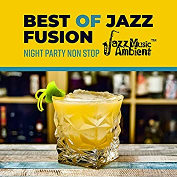 Best of Jazz Fusion: Night Party Non Stop - Perfect Evening, Good Mood, Electro Swing, Cocktail Bar