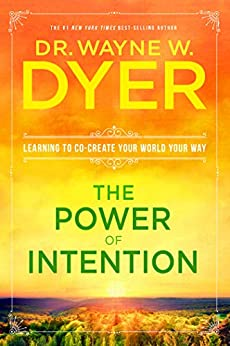 The Power of Intention: Learning to Co-create Your World Your Way by [Wayne W. Dyer]