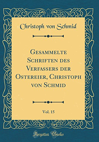 Gesammelte Schriften des Verfassers der Ostereier, Christoph von Schmid, Vol. 15 (Classic Reprint)