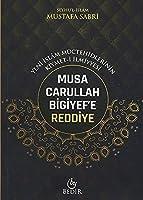Musa Carullah Bigiyef'e Reddiye - Yeni Islam Müctehidlerinin Kiymet-i Ilmiyyesi