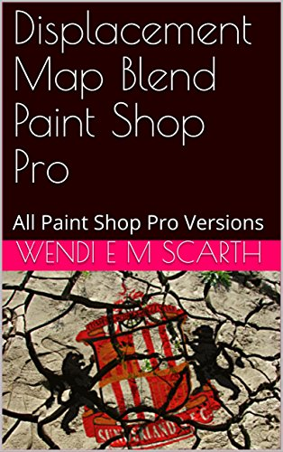 Displacement Map Blend Paint Shop Pro: All Paint Shop Pro Versions (Paint Shop Pro Made Easy Book 272)