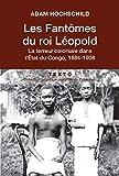 Les Fantômes du roi Léopold - Le terreur coloniale dans l'Etat du Congo, 1884-1908 - Editions Tallandier - 05/04/2007