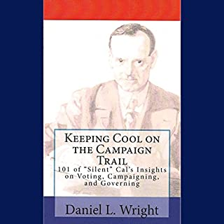 Keeping Cool on the Campaign Trail     101 of 'Silent' Cal's Insights on Voting, Campaigning, and Governing              By:                                                                                                                                 Daniel L. Wright                               Narrated by:                                                                                                                                 Daniel L. Wright,                                                                                        Mary Jefford Wright,                                                                                        Emily Jefford                      Length: 2 hrs and 30 mins     Not rated yet     Overall 0.0