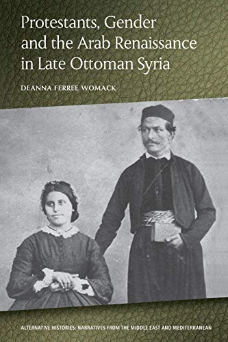 Compare Textbook Prices for Protestants, Gender and the Arab Renaissance in Late Ottoman Syria Alternative Histories 1 Edition ISBN 9781474436724 by Womack, Deanna Ferree