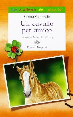 Un cavallo per amico. Ediz. illustrata