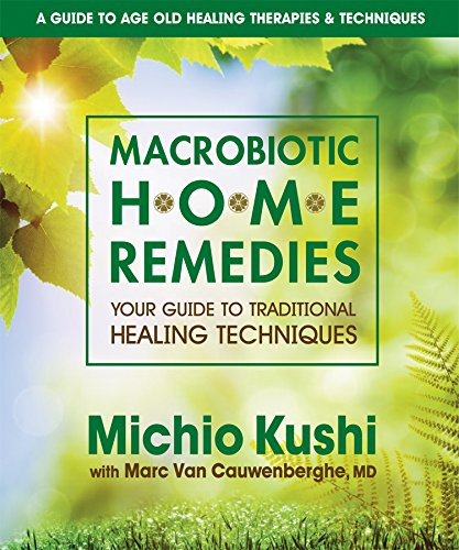 Compare Textbook Prices for Macrobiotic Home Remedies: Your Guide to Traditional Healing Techniques Illustrated Edition ISBN 9780757002694 by Kushi, Michio,Van Cauwenberghe MD, Marc