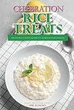 Celebration Rice Treats: recetas de arroz cremoso para celebrar tu felicidad – dulces para la familia