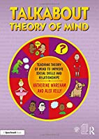 Talkabout Theory of Mind: Teaching Theory of Mind to Improve Social Skills and Relationships