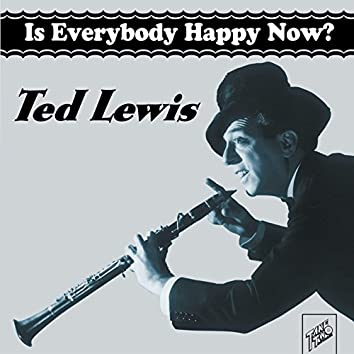 Ted Lewis: Is Everybody Happy Now?