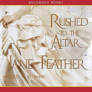 Rushed to the Altar                   By:                                                                                                                                 Jane Feather                               Narrated by:                                                                                                                                 Jill Tanner                      Length: 13 hrs and 28 mins     15 ratings     Overall 3.9