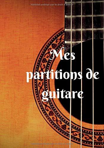 Mes partitions de guitare: 100 partitions (tablatures) de guitare vierges prêtes à l'emploi et à remplir pour garder toutes ses musiques dans un seul ... - couverture