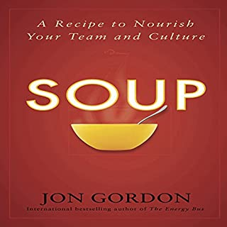 SOUP     A Recipe to Nourish Your Team and Culture              By:                                                                                                                                 Jon Gordon                               Narrated by:                                                                                                                                 Jon Gordon                      Length: 2 hrs and 22 mins     263 ratings     Overall 4.7