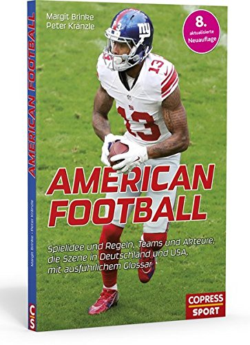 American Football: Alles rund um den Trendsport. Regeln, Ausrüstung, Akteure und Teams. NFL und German League Mannschaften im Porträt. Geschenkidee ... und USA, mit ausführlichem Glossar