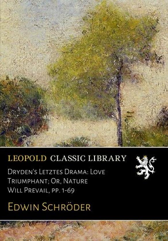 吸収剤政治本質的にDryden's Letztes Drama: Love Triumphant; Or, Nature Will Prevail, pp. 1-69