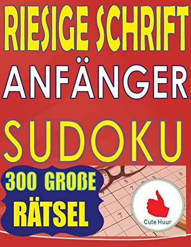 Riesige Schrift Anfänger Sudoku: 300 Puzzlespiele für Anfänger mit sehr großem Druck - 2 Rätsel pro Seite - 216 x 279 mm, ca. DIN A4 großes Buch: 300 ... ca. DIN A4 Buch (Sudoku Für Anfänger, Band 2)
