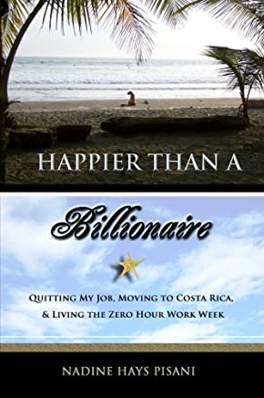 Happier Than a Billionaire: Quitting My Job, Moving to Costa Rica, and Living
