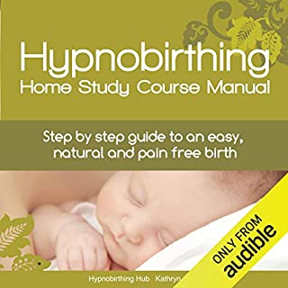 Hypnobirthing Home Study Course Manual     Step-by-Step Guide to an Easy, Natural and Pain Free Birth              By:                                                                                                                                 Kathryn Clark                               Narrated by:                                                                                                                                 Kathryn Clark                      Length: 11 hrs and 58 mins     198 ratings     Overall 4.4