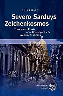 Severo Sarduys Zeichenkosmos: Theorie und Praxis einer Romanpoetik des 'neobarroco cubano' (Neues Forum für Allgemeine und Vergleichende Literaturwissenschaft 51) (German Edition)