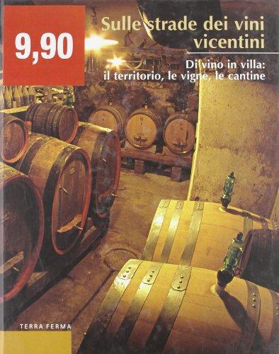 Sulle strade dei vini vicentini. Di vino in villa: il territorio, le vigne, le cantine (Calieri)