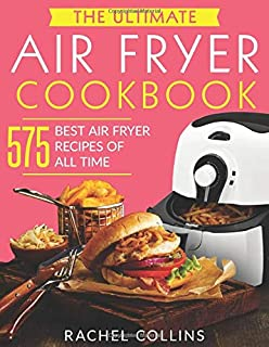 The Ultimate Air Fryer Cookbook: 575 Best Air Fryer Recipes of All Time (with Nutrition Facts, Easy and Healthy Recipes)