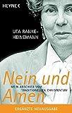 Nein und Amen: Mein Abschied vom traditionellen Christentum - Dr. Uta Ranke-Heinemann